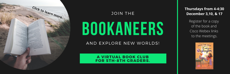 Join the Bookaneers and explore new worlds! A virtual book club for 5th-8th graders. Click to learn more.