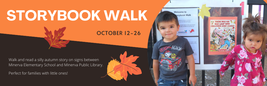 Storybook Walk. Oct 12-26. Walk and read a silly autumn story on signs between  Minerva Elementary School and Minerva Public Library. Perfect for families with little ones!